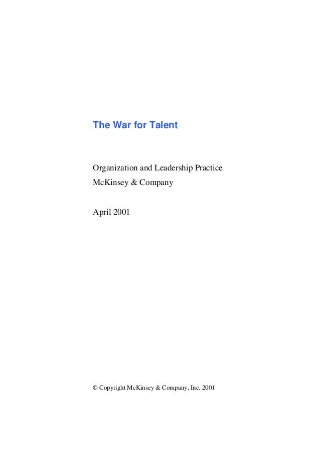The War for Talent Organization and Leadership Practice McKinsey & Company April 2001 © Copyright McKinsey & Company, Inc....