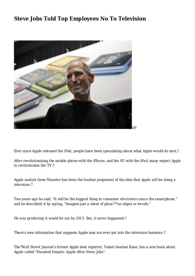 Steve Jobs Told Top Employees No To Television AP Ever since Apple released the iPad, people have been speculating about w...