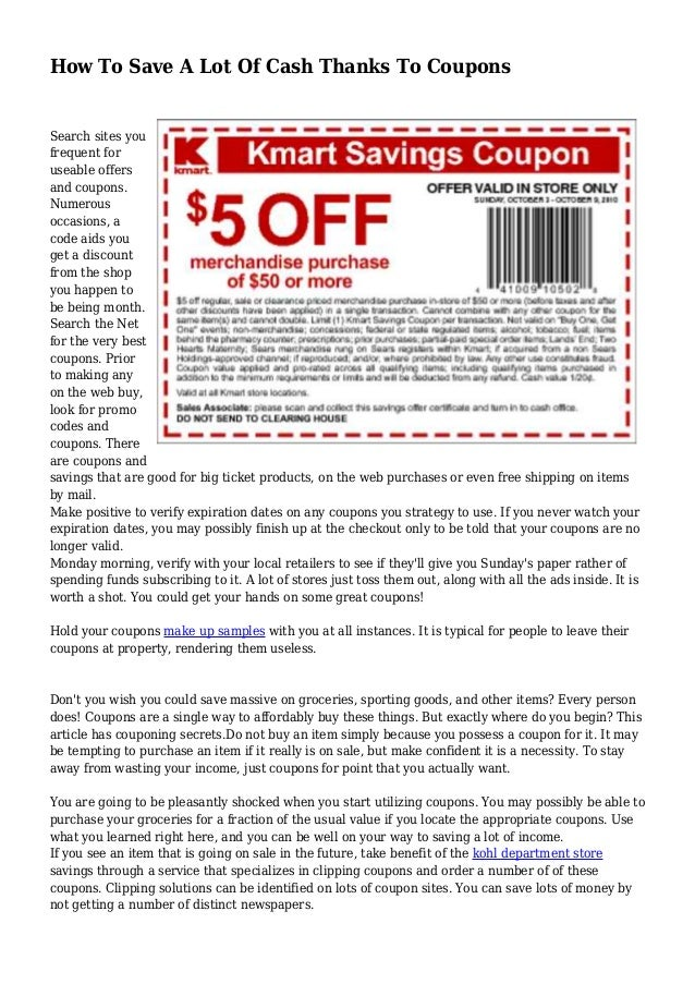 How To Save A Lot Of Cash Thanks To Coupons Search sites you frequent for useable offers and coupons. Numerous occasions, ...