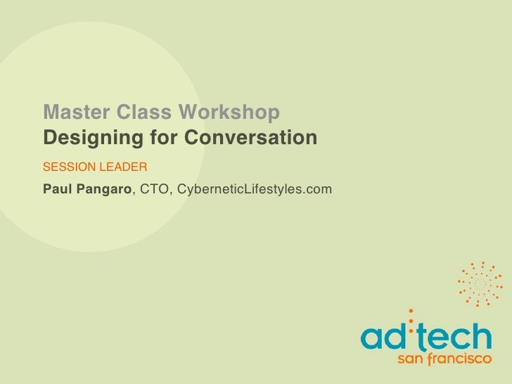 Master Class Workshop Designing for Conversation SESSION LEADER Paul Pangaro, CTO, CyberneticLifestyles.com
