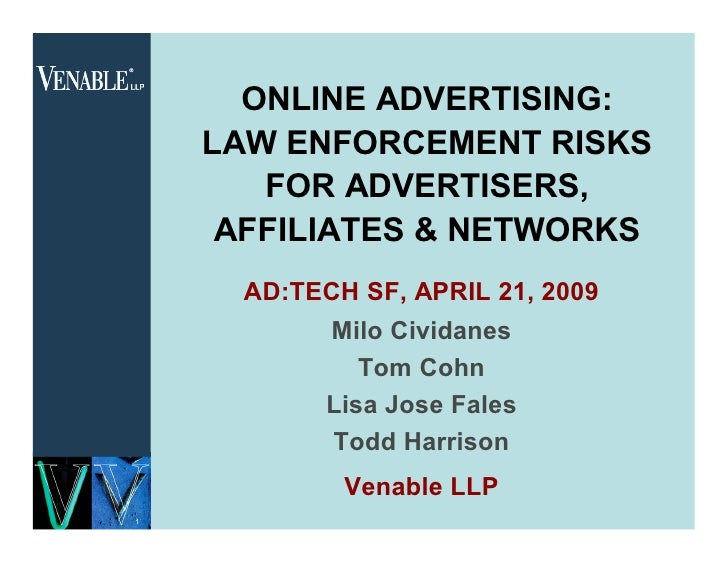 ONLINE ADVERTISING:     LAW ENFORCEMENT RISKS        FOR ADVERTISERS,      AFFILIATES & NETWORKS       AD:TECH SF, APRIL 2...