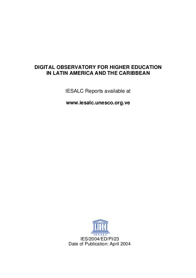 DIGITAL OBSERVATORY FOR HIGHER EDUCATION IN LATIN AMERICA AND THE CARIBBEAN IESALC Reports available at www.iesalc.unesco....