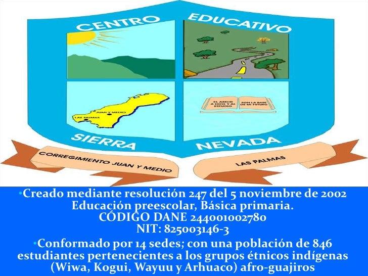 t<br /><ul><li>Creado mediante resolución 247 del 5 noviembre de 2002Educación preescolar, Básica primaria.CÓDIGO DANE 244...