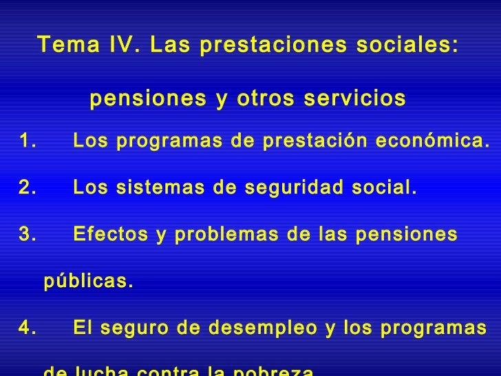 Tema IV. Las prestaciones sociales:       pensiones y otros servicios1. Los programas de prestación económica.2. L...