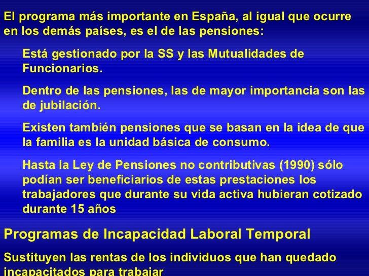 El programa más importante en España, al igual que ocurreen los demás países, es el de las pensiones:   Está gestionado po...