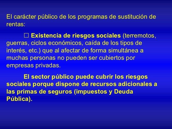 El carácter público de los programas de sustitución derentas:        Existencia de riesgos sociales (terremotos,guerras, ...