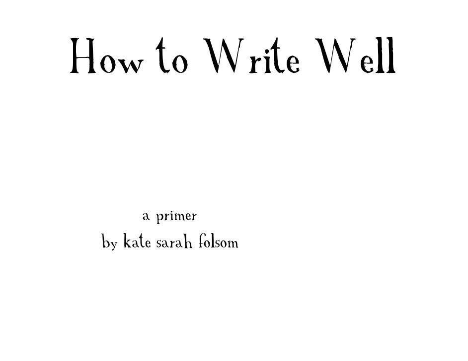How to Write Well         a primer  by kate sarah folsom