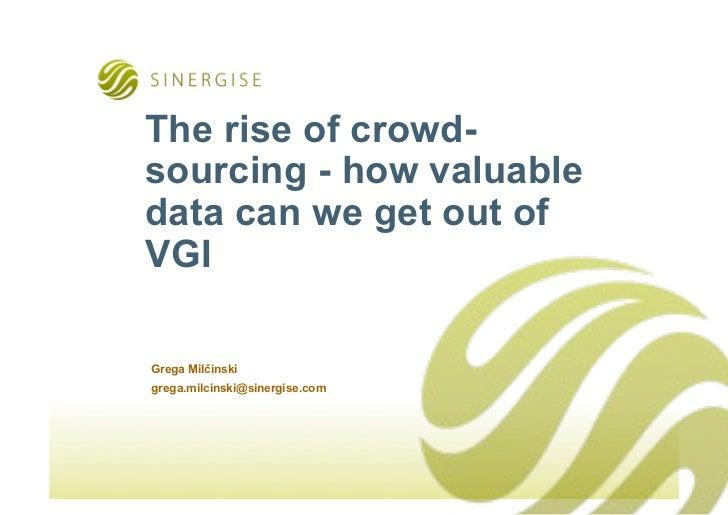 The rise of crowd-sourcing - how valuabledata can we get out ofVGIGrega Mil!inskigrega.milcinski@sinergise.com