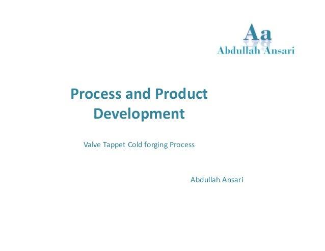 Process and Product  Development  Valve Tappet Cold forging Process  Abdullah Ansari