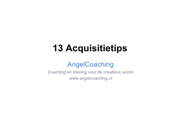 13 Acquisitietips           AngelCoaching Coaching en training voor de creatieve sector           www.angelcoaching.nl