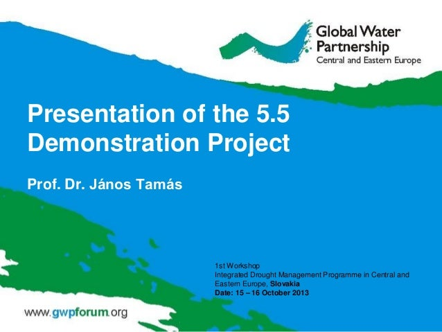 Presentation of the 5.5 Demonstration Project Prof. Dr. János Tamás  1st Workshop Integrated Drought Management Programme ...
