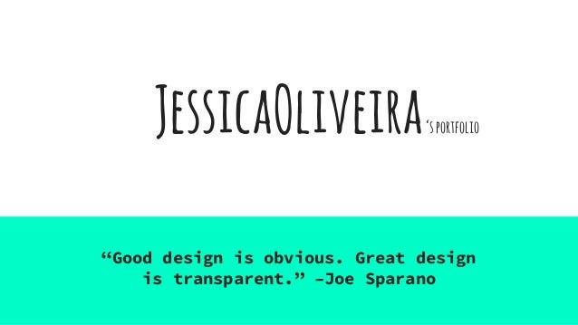 "JessicaOliveira ""Good design is obvious. Great design is transparent."" –Joe Sparano 'sportfolio"