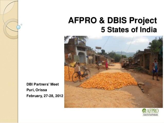 AFPRO & DBIS Project                               5 States of IndiaDBI Partners MeetPuri, OrissaFebruary, 27-28, 2012