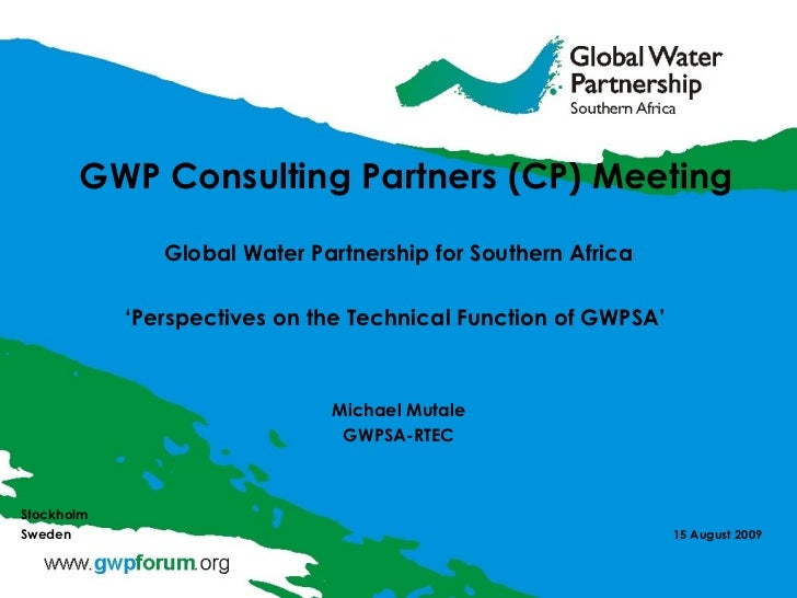 GWP Consulting Partners (CP) Meeting  Global Water Partnership for Southern Africa ' Perspectives on the Technical Functio...