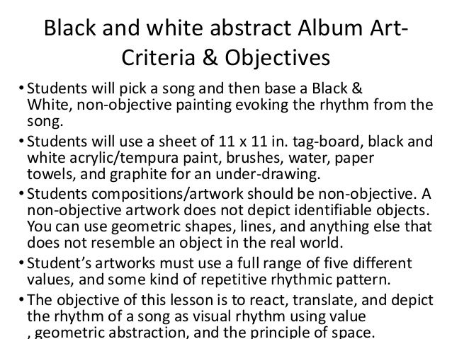 Black and white abstract Album Art- Criteria & Objectives • Students will pick a song and then base a Black & White, non-o...