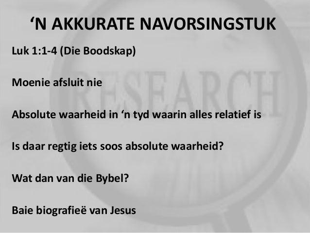 'N AKKURATE NAVORSINGSTUK Luk 1:1-4 (Die Boodskap) Moenie afsluit nie Absolute waarheid in 'n tyd waarin alles relatief is...