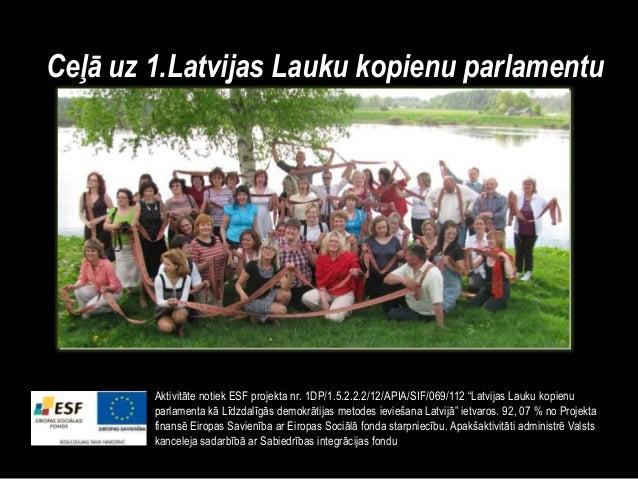 """Ceļā uz 1.Latvijas Lauku kopienu parlamentuAktivitāte notiek ESF projekta nr. 1DP/1.5.2.2.2/12/APIA/SIF/069/112 """"Latvijas ..."""