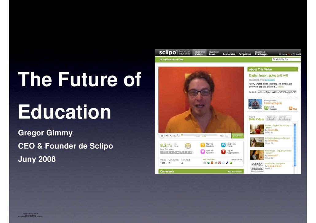 The Future of Education Gregor Gimmy CEO & Founder de Sclipo Juny 2008           QuickTime™ and a         decompressor are...