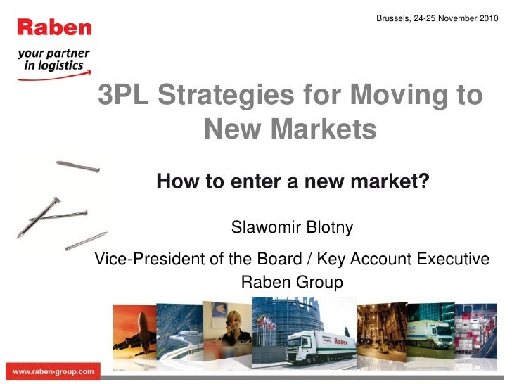 Brussels, 24-25 November 20103PL Strategies for Moving to       New Markets                 Slawomir BlotnyVice-President ...