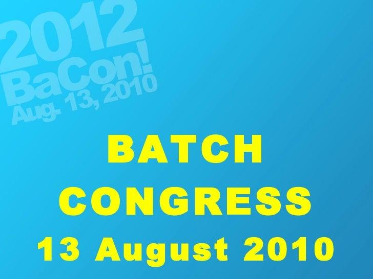 BATCH CONGRESS 13 August 2010