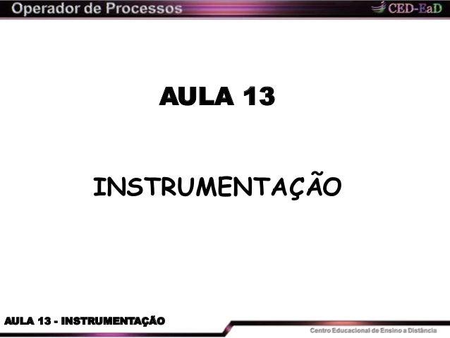 AULA 13 AULA 13 - INSTRUMENTAÇÃO INSTRUMENTAÇÃO