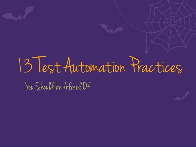 13 Test Automation Practices You Should be Afraid Of