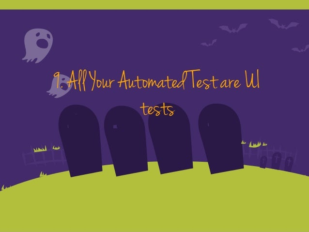 9. All Your Automated Test are UI tests