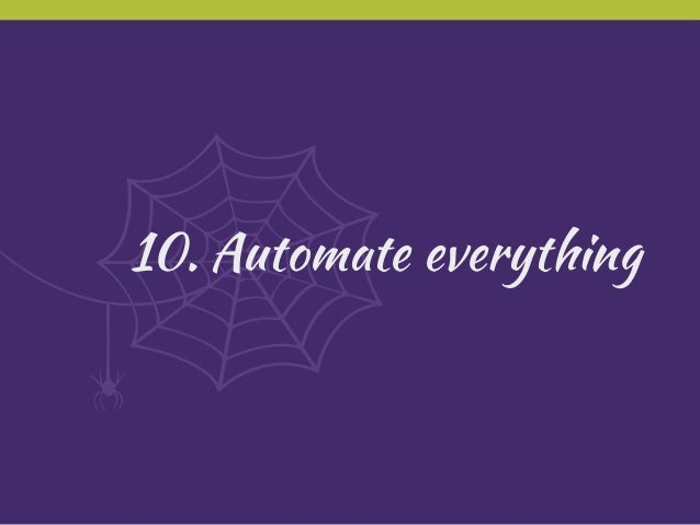 10. Automate everything