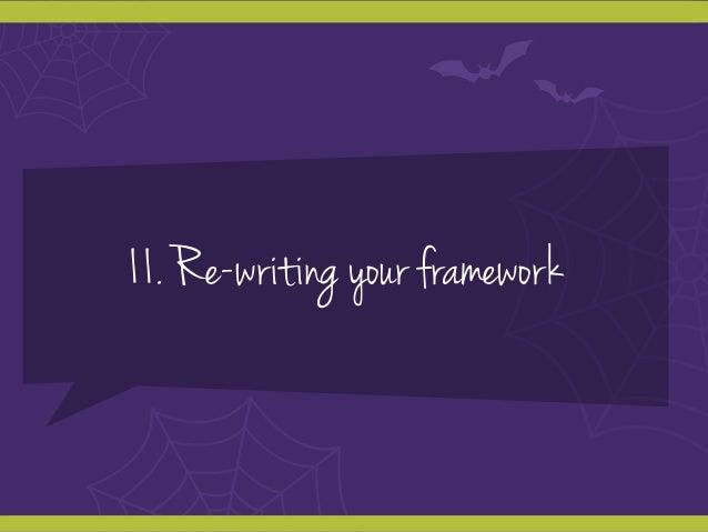 11. Re-writing your framework