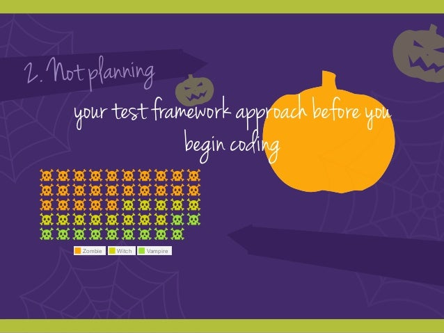 Zombie Witch Vampire 2. Not planning your test framework approach before you begin coding