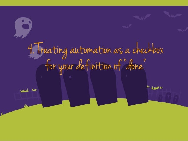 """4. Treating automation as a checkbox for your definition of """"done"""""""