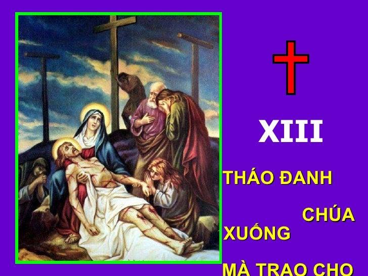 XIII THÁO ĐANH  CHÚA XUỐNG  MÀ TRAO CHO  MẸ MA-RI-A