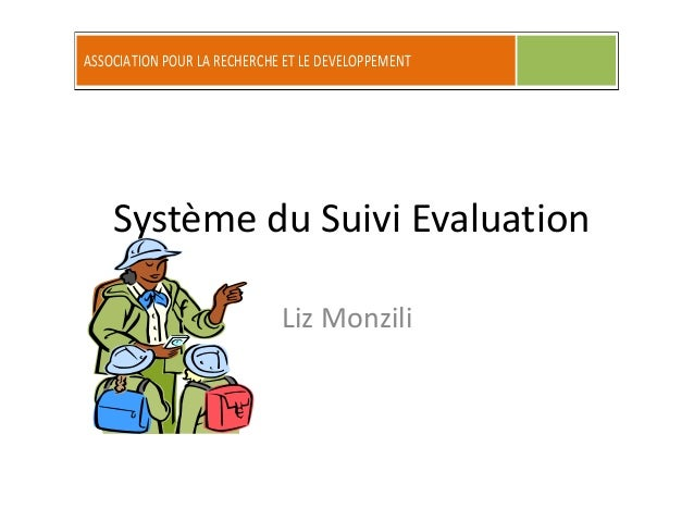 Système du Suivi Evaluation Liz Monzili ASSOCIATION POUR LA RECHERCHE ET LE DEVELOPPEMENT