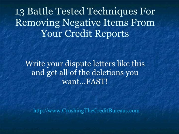 13 Battle Tested Techniques For Removing Negative Items From Your Credit Reports Write your dispute letters like this and ...