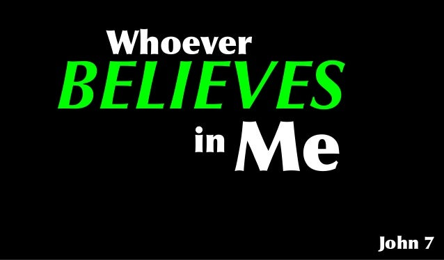 BELIEVES John 7 Whoever in Me