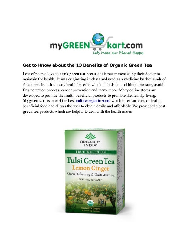 Get to Know about the 13 Benefits of Organic Green TeaLots of people love to drink green tea because it is recommended by ...