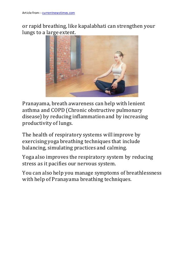 Article from:- currentnewstimes.com or rapid breathing, like kapalabhati can strengthen your lungs to a large extent. Pran...