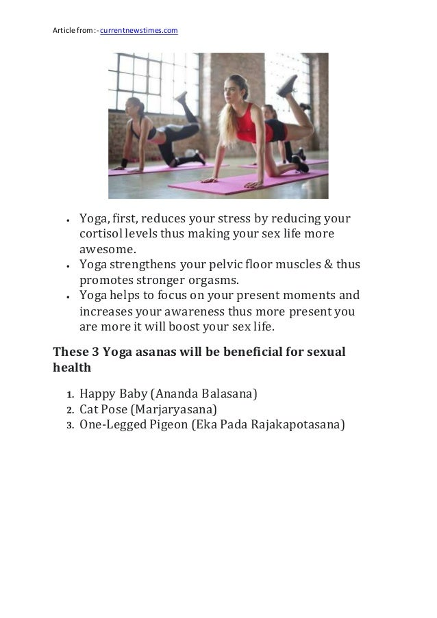 Article from:- currentnewstimes.com  Yoga, first, reduces your stress by reducing your cortisol levels thus making your s...