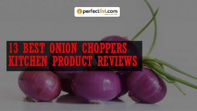 13 BEST ONION CHOPPERS KITCHEN PRODUCT REVIEWS