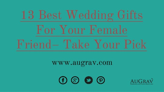 13 best wedding gifts for your female friend– take your pick