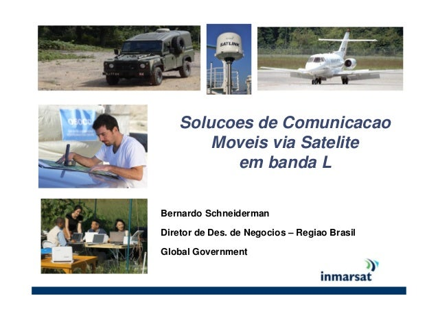 Solucoes de Comunicacao Moveis via Satelite em banda L Bernardo Schneiderman Diretor de Des. de Negocios – Regiao Brasil G...