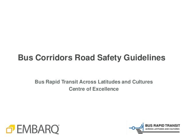 Bus Corridors Road Safety Guidelines    Bus Rapid Transit Across Latitudes and Cultures                 Centre of Excellence