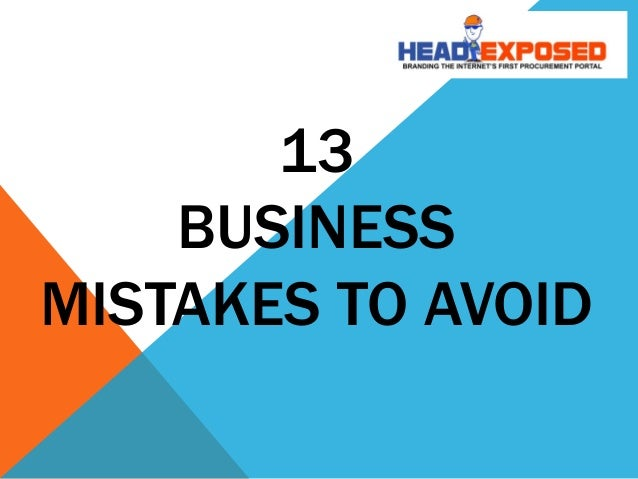13 BUSINESS MISTAKES TO AVOID