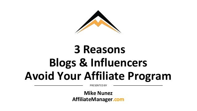 3 Reasons Blogs & Influencers Avoid Your Affiliate Program PRESENTED BY Mike Nunez AffiliateManager.com