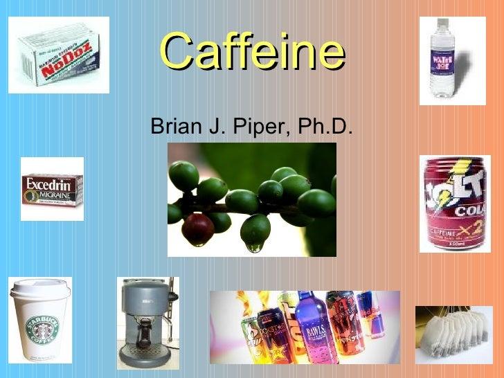 CaffeineBrian J. Piper, Ph.D.