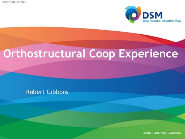 FOR INTERNAL USE ONLY Orthostructural Coop Experience Robert Gibbons