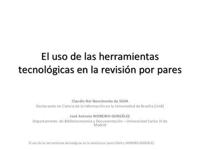 El uso de las herramientas tecnológicas en la revisión por pares Claudio Nei Nascimento da SILVA Doctorando en Ciencia de ...