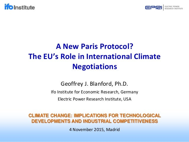 A New Paris Protocol? The EU's Role in International Climate Negotiations Geoffrey J. Blanford, Ph.D. Ifo Institute for Ec...