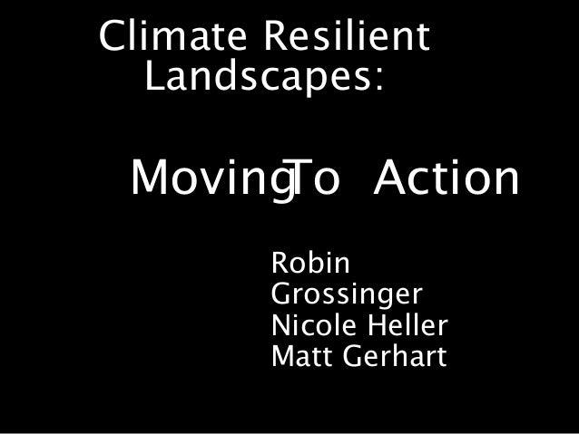 MovingTo Action Climate Resilient Landscapes: Robin Grossinger Nicole Heller Matt Gerhart