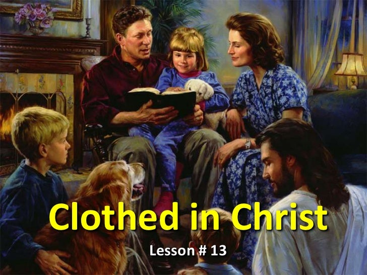 Clothed in Christ<br />Lesson # 13<br />